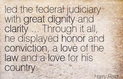 Famous Clarity Quote By Harry Reld~Led The Federal Judiciary With Great Dignity And Clarity ..