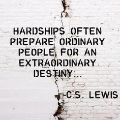 Famous Clarity Quotes By C.S. Lewis ~ Hardships often prepare ordinary people for an extra ordinary destiny..