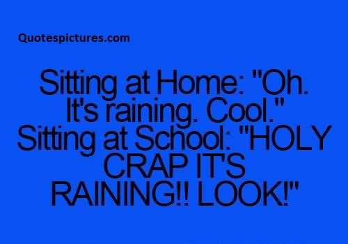 Famous Funny Pinterest Quotes for fb - Sitting at home oh it's raining