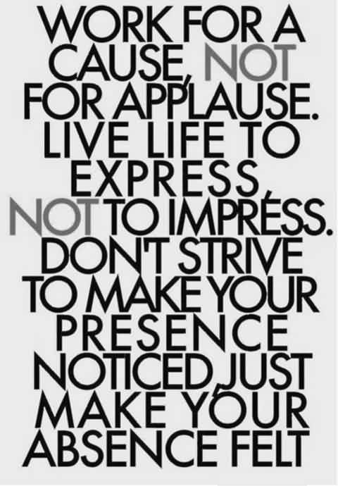 Famous Inspriational Life Quotes - Live Life to express not to impress