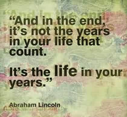 Famous Life Quotes by Abraham Lincoln - It's the Life in your years
