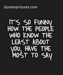 Famous Life Quotes Image - It's so funny how thw people know the least about you, have most to say