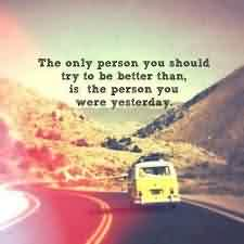 Famous Life Quotes Image - Try to be better than yesterday