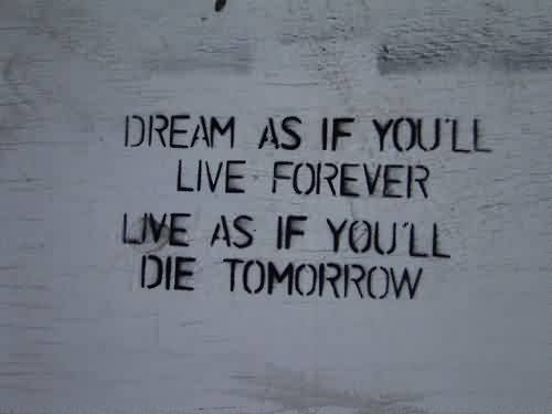 Famous Life Quotes - Live as if you will die tomorow