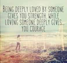 Famous Life Stenghth Courage Quotes Image - Loving someone deeply gives you courage