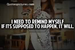 Famous Quotes about Life Image - I need to remind myseld if its supposed to happen