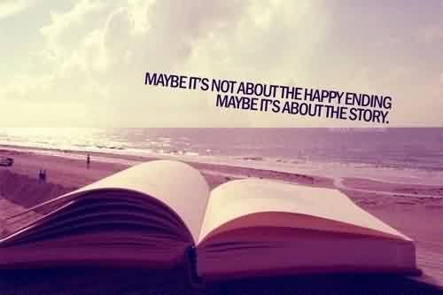 Famous Quotes about Life Image - It's not about the happy ending,it's about the story