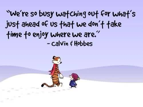 Famous Quotes about Life Image - We are so busy watching out for what's just ahead of us