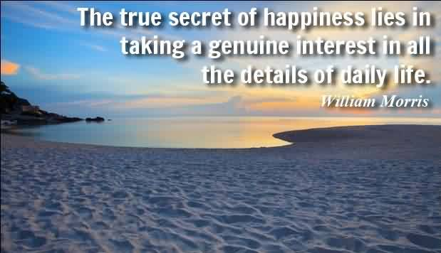 Famous Quotes on Life - The true secret of happiness by William Morris