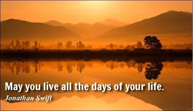 Famous short Life Quotes - May you live all the days of your life by Jonathan Swift