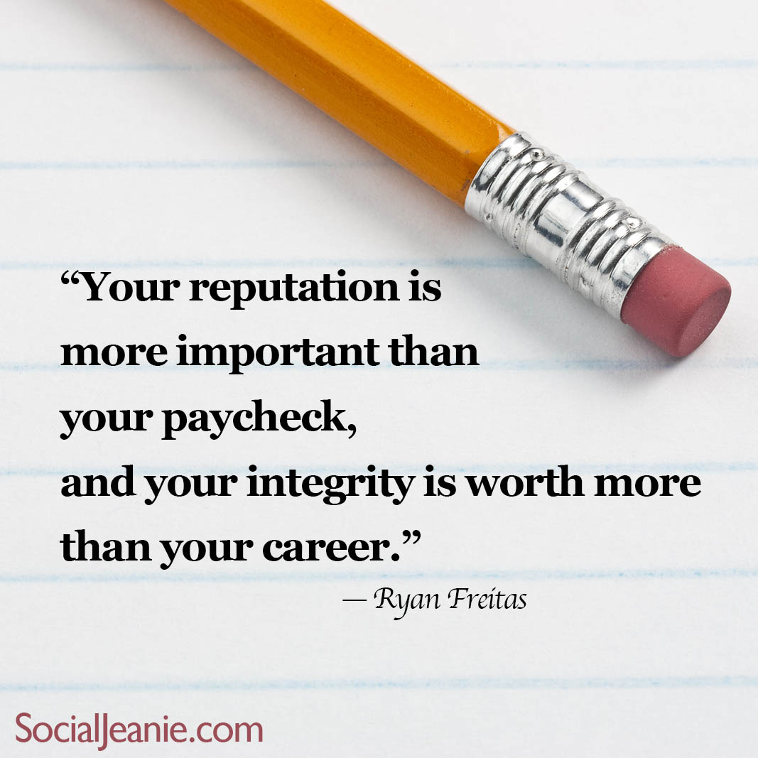 Fantastic Career Quotes by Ryan Freitas~ Your Reputation Is  More Important Than Your Paycheck, And Your Integrity Is Worth More Than Your Career.