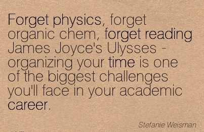 Fantastic Career Quotes by Stefanie Weisman~Forget Physics, Forget Organic Chem, Forget Reading James Joyce's Ulysses…One of the Biggest Challenges You'll Face In Your Academic Career.