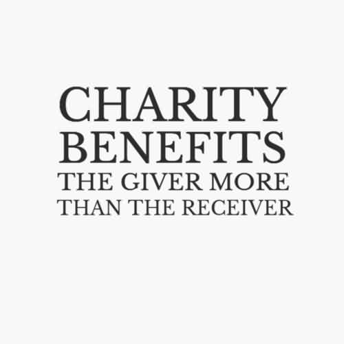 Febulous Charity Quote~ Charity Benefits the giver more than the receiver.