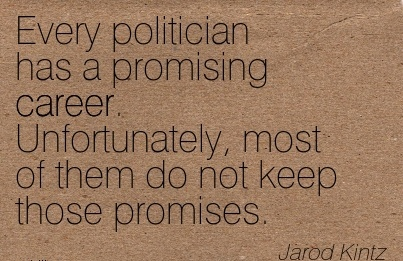 Fine Career Quote by  Jarod Kintz~Every Politician Has A Promising Career. Unfortunately, Most Of Them Do Not Keep Those Promises.
