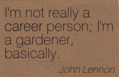 Fine Career Quote by  John Lennon~I'm Not Really A Career Person; I'm A Gardener, Basically.