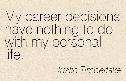 Fine Career Quote by  Justin Timberlake~My Career Decisions Have Nothing To Do With My Personal Life.