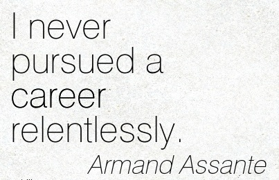Fine Career Quotes By Armand Assante~I Never Pursued A Career Relentlessly.