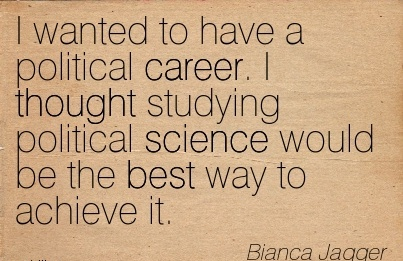 Fine Career Quotes By  Bianca Jagger~I Wanted To Have A Political Career. I Thought Studying Political Science Would Be The Best Way To achieve It.