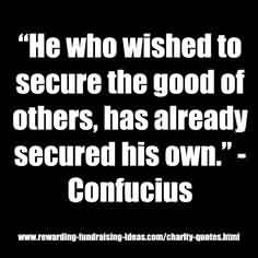 Fine Charity Quote By Confucius ~ He who wished to secure the good of others, has already secured his own