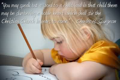 Fine  Church Quote ~ You may speak but a word  to a child and in that child there may…