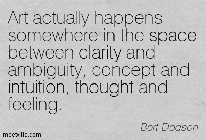 Fine Clarity Quotes by Bert Dodson ~ Art actually happens somewhere in the space between clarity and ambiguity, concept and intuition, thought and feeling.