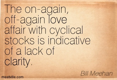 Fine Clarity Quotes By Bill Meehan ~ The on-again, off-again love affair with cyclical stocks is indicative of a lack of clarity.