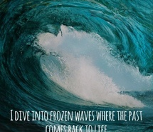 Fine Clarity Quotes~ I dive into frozen waves where the past come back to life