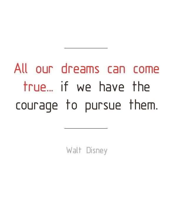 Fine Graduation by  Walt Disney~All Our Dreams Can Come True… If We Have The Courage To Pursue Them.