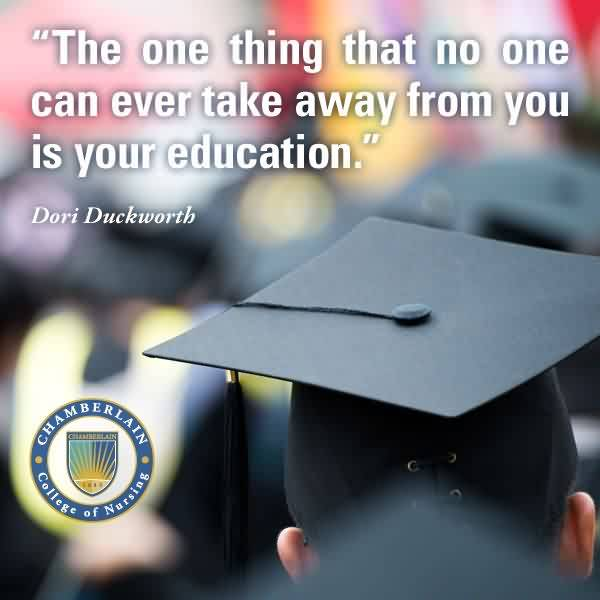 Fine Graduation Quote by Dori Duckworth~The One Thing That No One Can Ever Take Away From You Is Your Education.