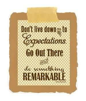 Fine Graduation Quote ~Dont live down to Expectations.
