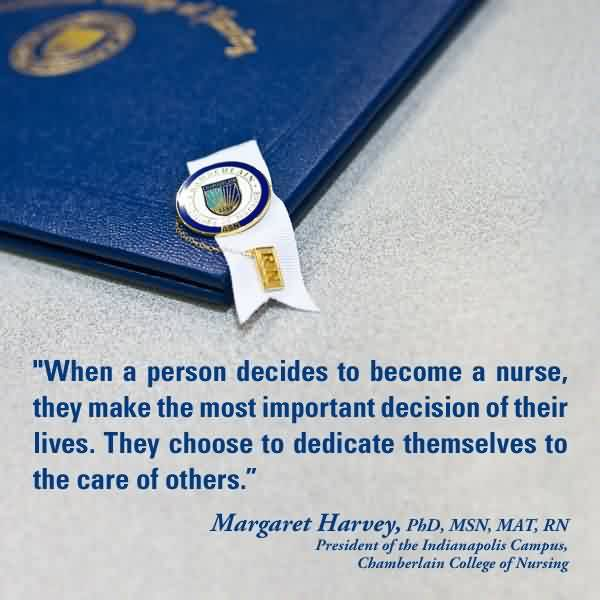 Fine Graduation Quotes By Margaret Harvey ~ When A Person Decides To Become A Nurse, They Make The Most Important Decision Of Their Lives. They Choose To Dedicare Themselves To The Care Of Others.