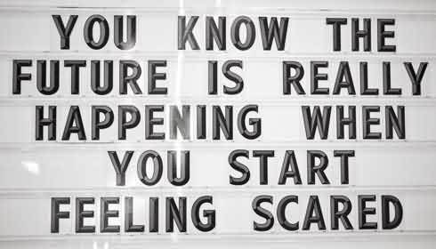 Fine Graduation Quotes ~You Know The Future Is Really Happening When You Start Feeling Scared