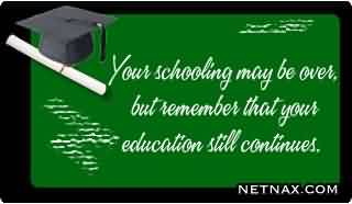 fine Graduation Quotes ~Your Schooling May Be Over