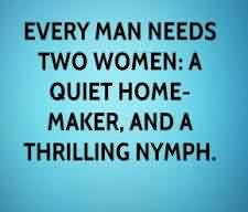 Funny Quotes about men - Every men needs two women