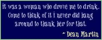 Funny Quotes by dean martin - It was a woman who drove me to drink