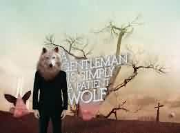 Funny Quotes for him - A gentleman is simple a patient wolf