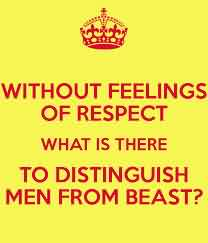Funny Quotes dor him - Without feeling of respect what is there to distinguish men from beast