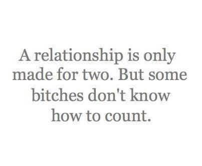 Funny tumblr Quotes for her - A relationship is only made for two.but some bitches don't know how to count