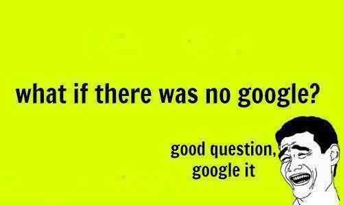 funny Tumblr Quotes images - What if there was no google