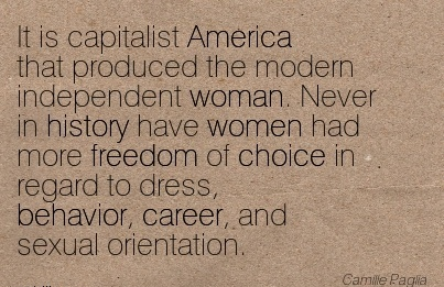 Good Career Quote by  Camile Pagila~It is Capitalist America that Produced the ……more Freedom of Choice in Regard to Dress, Behavior, Career, And Sexual Orientation.