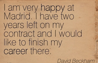 Good Career Quotes By  David Beckham~I Am Very Happy At Madrid. I Have Two Years Left On My Contract And I Would Like To Finish My Career There.