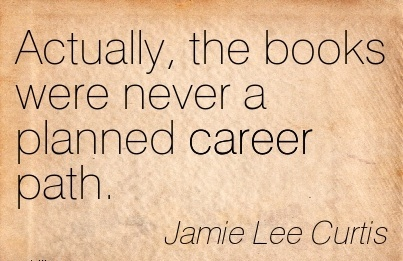 Good Career Quotes By Jamie lee Curtis~Actually, The Books Were Never A Planned Career Path.