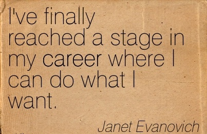 Good Career Quotes By  Janet Evanovich~I've Finally Reached A Stage In My Career Where I Can Do What I Want.