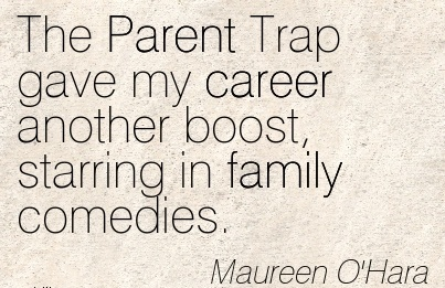 Good Career Quotes by  Maureen O'Hara~The Parent Trap Gave My Career Another Boost, Starring In Family Comedies.