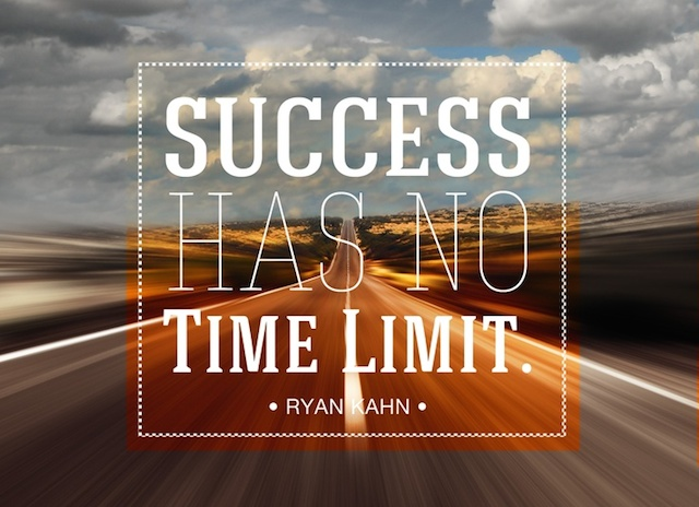 Good  Career Quotes by  Ryan Kahn~Success Has No Time Limit.