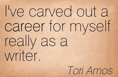 Good Career Quotes By  Tori Amos~I've Carved Out A Career For Myself Really As A Writer.