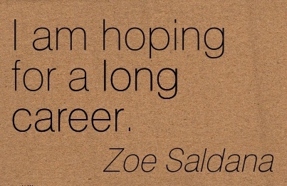 Good Career Quotes By  Zoe Saldana~I Am Hoping For A Long Career.