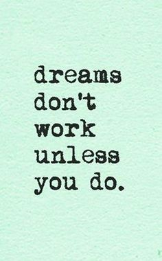 Good  Career Quotes~Dreams Don't Work Unless You Do.
