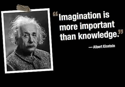 Good  Celebrity Quote By Albert Elnstein~ Imagination is more important than knowledge