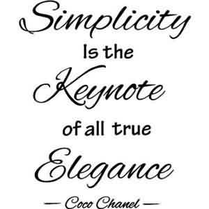 Good Celebrity Quote By Coco Chanel~ Simplicity is the keynote of all true Elegance.